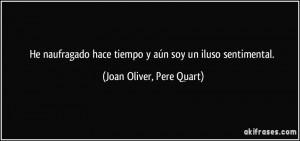 ... hace tiempo y aún soy un iluso sentimental. (Joan Oliver, Pere Quart