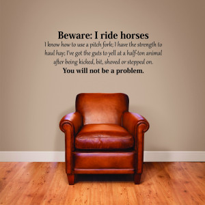 Horse Riding Is A Sport Quotes Beware: i ride horses wall