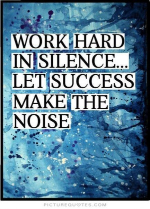 Work hard in silence. Let success make the noise Picture Quote #1