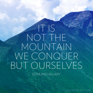 It is not the mountain we conquer but ourselves. Quote by Edmund ...