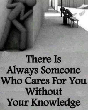 Care Quotes, Love Quotes - There is always someone who cares about you