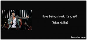 love being a freak. It's great! - Brian Molko