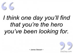 think one day you'll find that you're james stewart