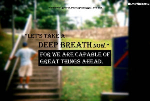 ... Breath Now for We are Capable of Great Things Ahead ~ Challenge Quote