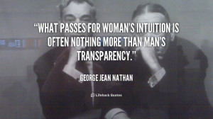 What passes for woman's intuition is often nothing more than man's ...