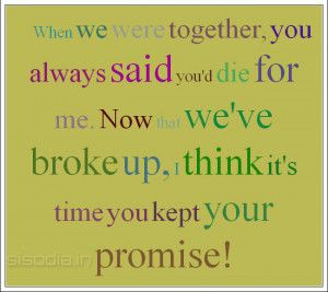 Quotes Find When We Were Together You Always Said Youd Die For Me ...