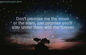 Don't Promice Me The Moon Or The Stars