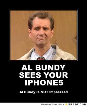 frabz-AL-BUNDY-SEES-YOUR-IPHONE5-Al-Bundy-is-NOT-Impressed-40f4cc.jpg