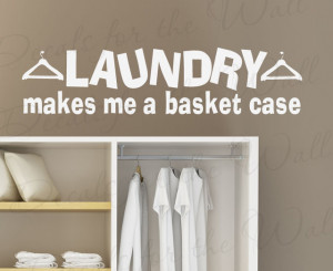Wall Decal Quote Sticker Vinyl Laundry Makes me a Basket Case Laundry ...
