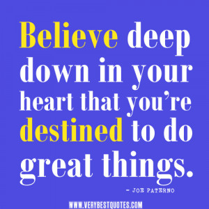 ... heart that you're destined to do great things – Positive Quotes