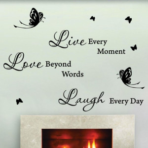 Live every moment love beyond words laugh every day art quote