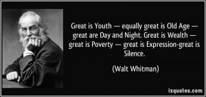 ... is Poverty — great is Expression-great is Silence. - Walt Whitman