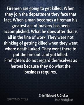Firemen are going to get killed. When they join the department they ...