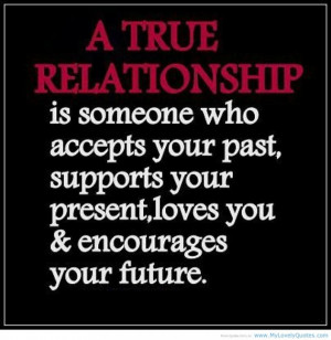 ... Relationships: The True Relationship Is Someone Who Accepts Your Past