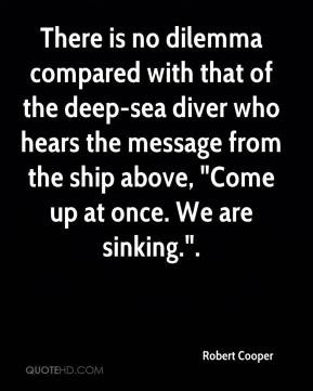 Robert Cooper - There is no dilemma compared with that of the deep-sea ...