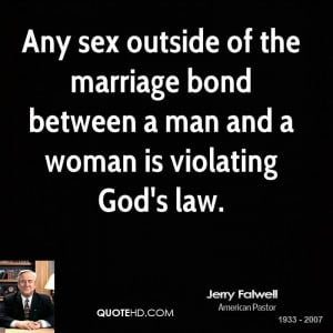 Any sex outside of the marriage bond between a man and a woman is ...