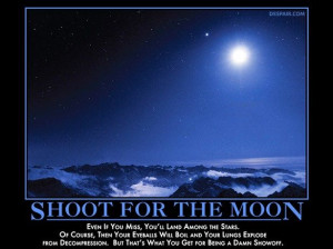 Demotivator #5 – Shoot for the Moon