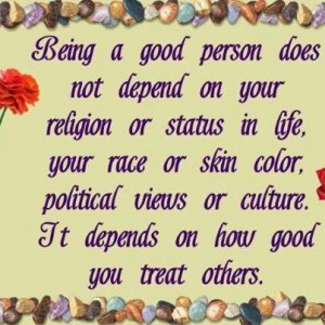 Quotes About Being A Good Person Being a good person does not
