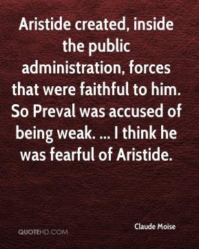 Aristide created, inside the public administration, forces that were ...
