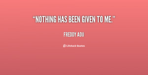 quote-Freddy-Adu-nothing-has-been-given-to-me-8006.png