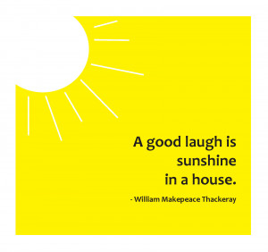 Good Laugh Is Sunshine In A House.
