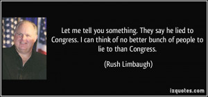 Let me tell you something. They say he lied to Congress. I can think ...