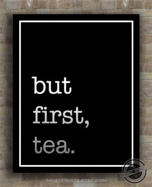 Inspirational Quotes But First Tea inspiring by InkistPrints