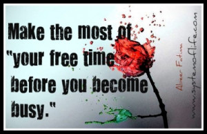 Make the most of your free time before you become busy