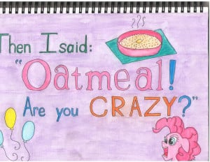 Oatmeal Pinkie Pie Quote by ArielleRene