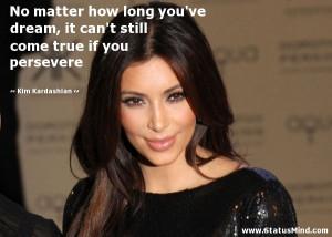 ... come true if you persevere - Kim Kardashian Quotes - StatusMind.com