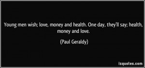 Young men wish; love, money and health. One day, they'll say; health ...