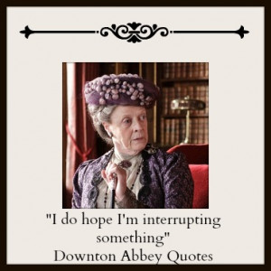 lady-violet-quotes-Downton-Abbey.jpg