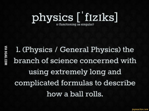 as singular)I 1. (Physics / General Physics) the   branch of science ...