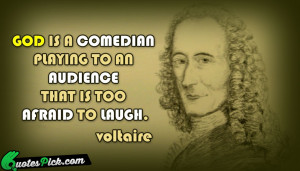 God Is A Comedian Playing by voltaire Picture Quotes