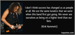More Kirk Hammett Quotes