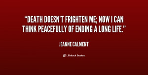 Death doesn't frighten me; now I can think peacefully of ending a long ...