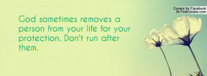 God sometimes removes a person from your life for your protection. Don ...