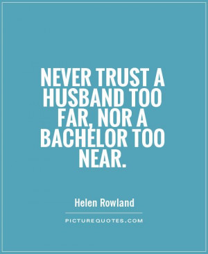 Trust Quotes Husband Quotes Bachelor Quotes Helen Rowland Quotes