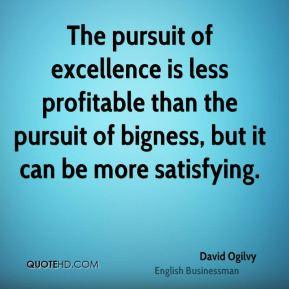 Ogilvy - The pursuit of excellence is less profitable than the pursuit ...