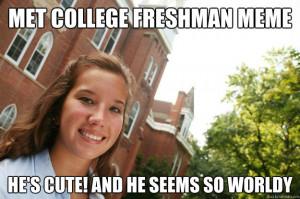 College Freshmen Girl Met Freshman Meme Hes Cute And