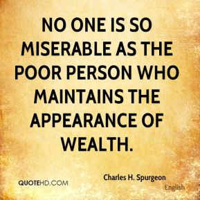 No one is so miserable as the poor person who maintains the appearance ...