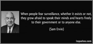 When people fear surveillance, whether it exists or not, they grow ...