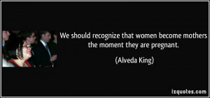 ... that women become mothers the moment they are pregnant. - Alveda King