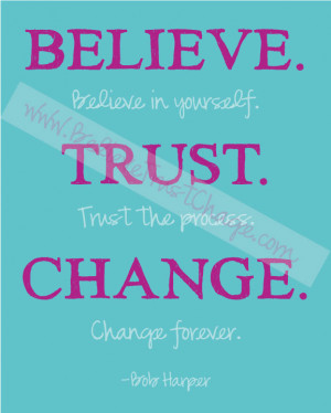 Believe. Trust. Change. Printable Quote