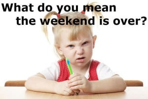 What do you mean the weekend is over? - Image