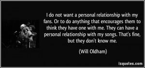 do not want a personal relationship with my fans. Or to do anything ...