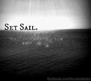 Set sail quote via www.Facebook.com/BecomeBetter and www.BecomeBetter ...
