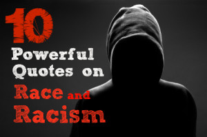 Click through for ten quotes about race and racism as part of our ...