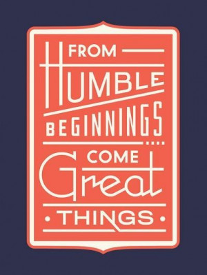 Humble beginnings #quotes #words #life