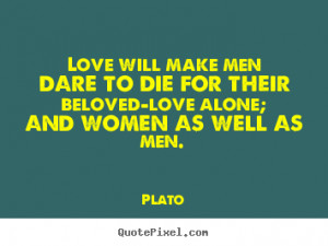 Design your own picture quotes about love - Love will make men dare to ...